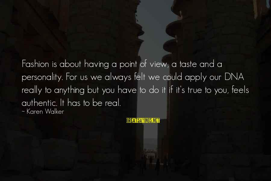 Assignment Deadline Sayings By Karen Walker: Fashion is about having a point of view, a taste and a personality. For us