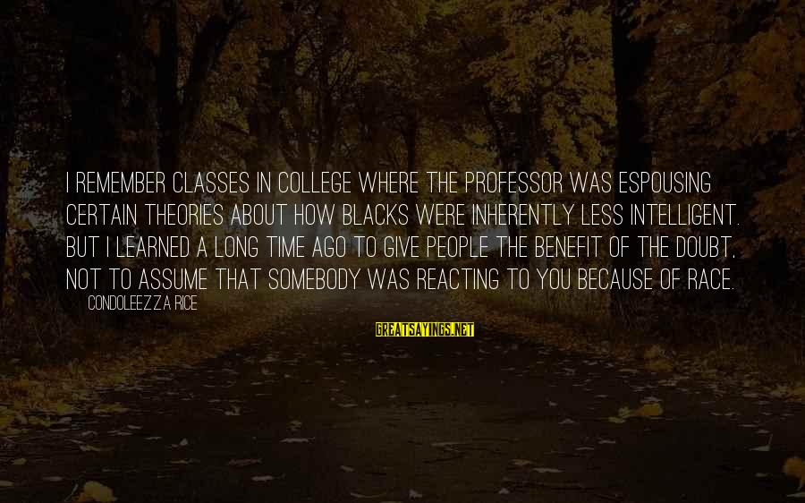 Assume Less Sayings By Condoleezza Rice: I remember classes in college where the professor was espousing certain theories about how blacks