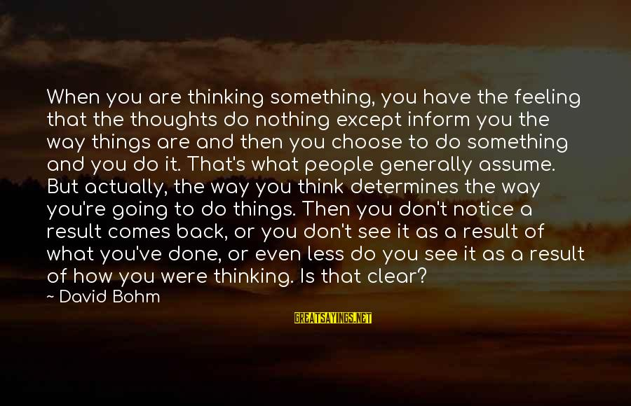 Assume Less Sayings By David Bohm: When you are thinking something, you have the feeling that the thoughts do nothing except
