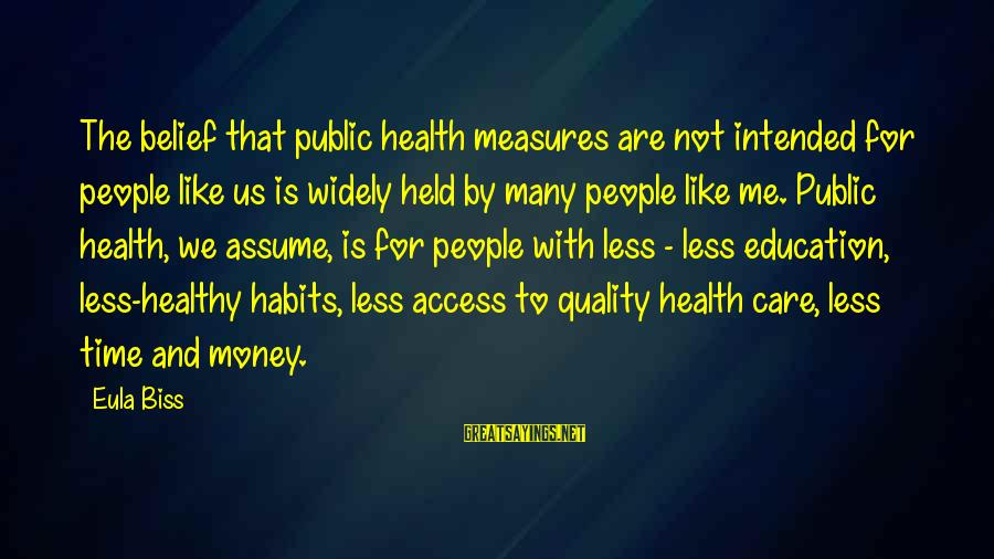 Assume Less Sayings By Eula Biss: The belief that public health measures are not intended for people like us is widely