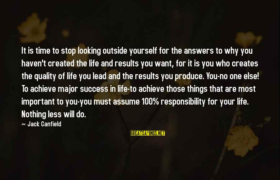 Assume Less Sayings By Jack Canfield: It is time to stop looking outside yourself for the answers to why you haven't