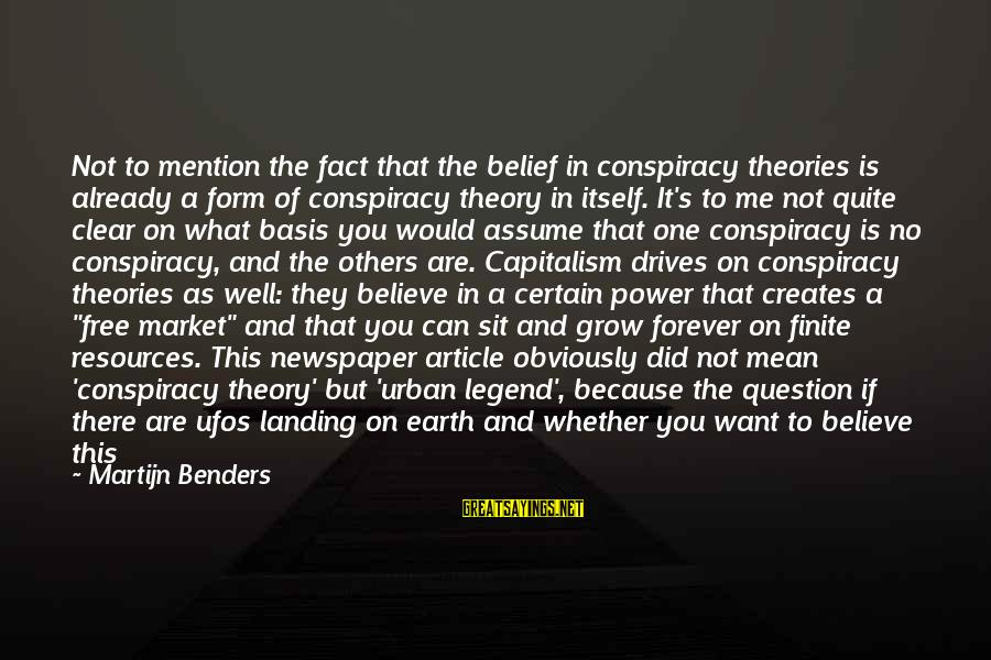 Assume Less Sayings By Martijn Benders: Not to mention the fact that the belief in conspiracy theories is already a form
