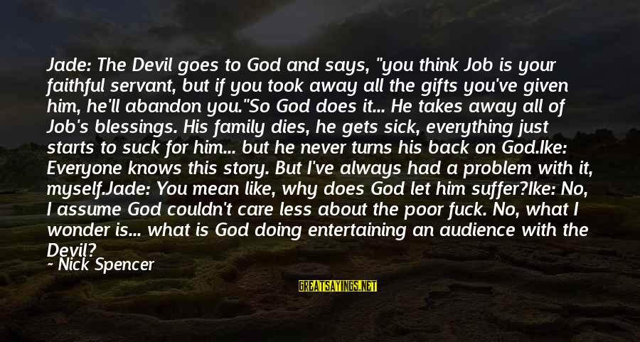 """Assume Less Sayings By Nick Spencer: Jade: The Devil goes to God and says, """"you think Job is your faithful servant,"""