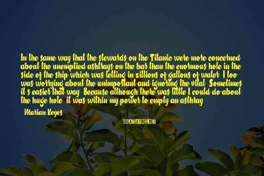 Asthray Sayings By Marian Keyes: In the same way that the stewards on the Titanic were more concerned about the