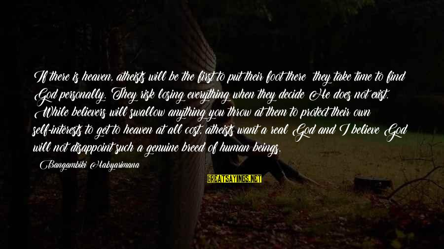 At Risk Sayings By Bangambiki Habyarimana: If there is heaven, atheists will be the first to put their foot there; they