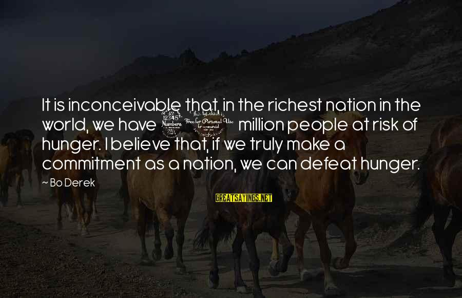 At Risk Sayings By Bo Derek: It is inconceivable that, in the richest nation in the world, we have 30 million