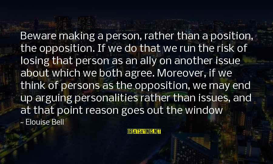 At Risk Sayings By Elouise Bell: Beware making a person, rather than a position, the opposition. If we do that we