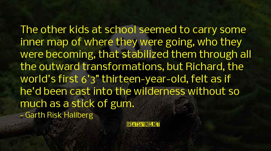 At Risk Sayings By Garth Risk Hallberg: The other kids at school seemed to carry some inner map of where they were