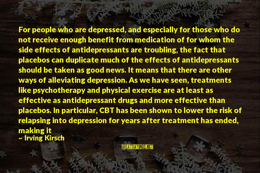 At Risk Sayings By Irving Kirsch: For people who are depressed, and especially for those who do not receive enough benefit