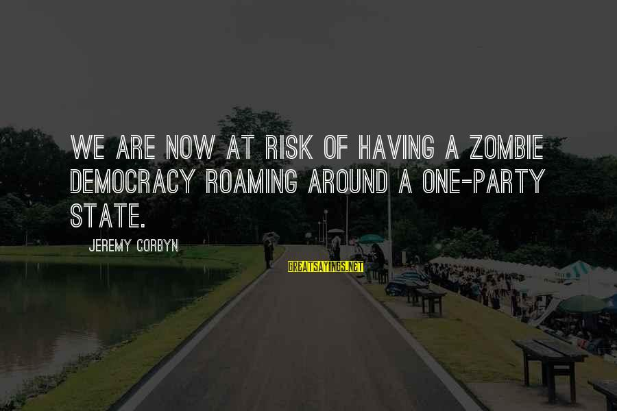 At Risk Sayings By Jeremy Corbyn: We are now at risk of having a zombie democracy roaming around a one-party state.