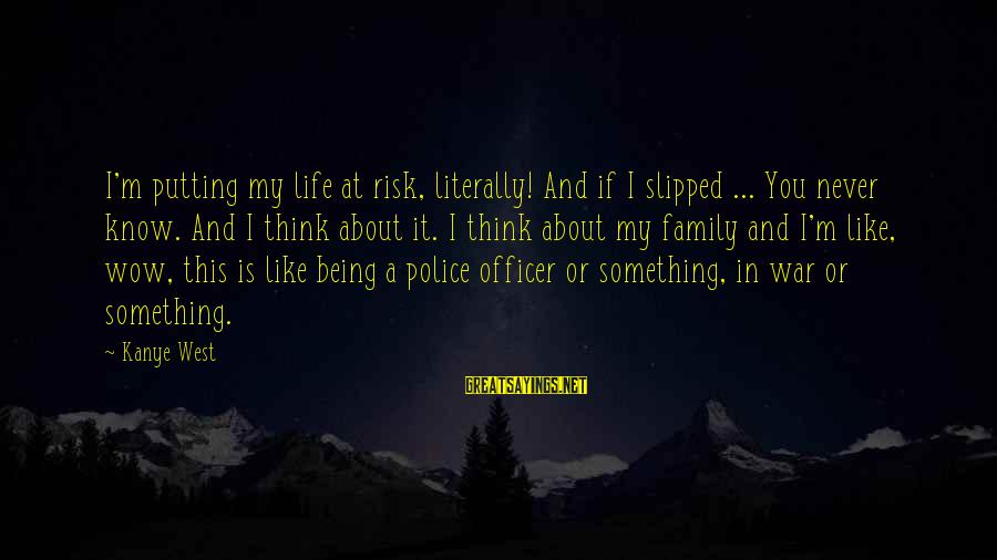 At Risk Sayings By Kanye West: I'm putting my life at risk, literally! And if I slipped ... You never know.
