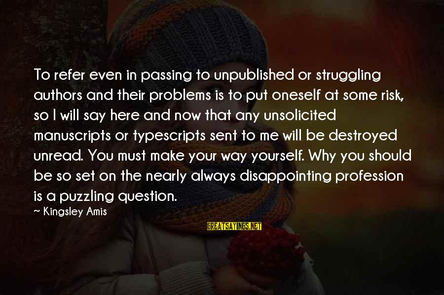 At Risk Sayings By Kingsley Amis: To refer even in passing to unpublished or struggling authors and their problems is to