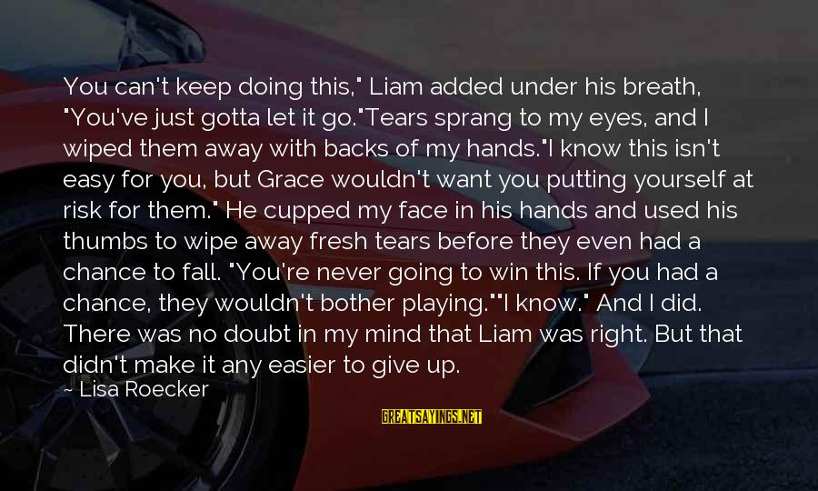 """At Risk Sayings By Lisa Roecker: You can't keep doing this,"""" Liam added under his breath, """"You've just gotta let it"""