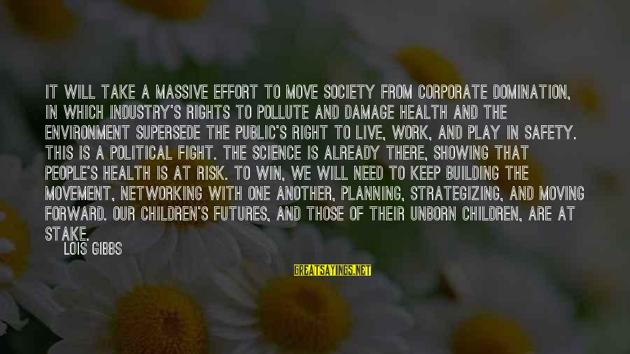 At Risk Sayings By Lois Gibbs: It will take a massive effort to move society from corporate domination, in which industry's