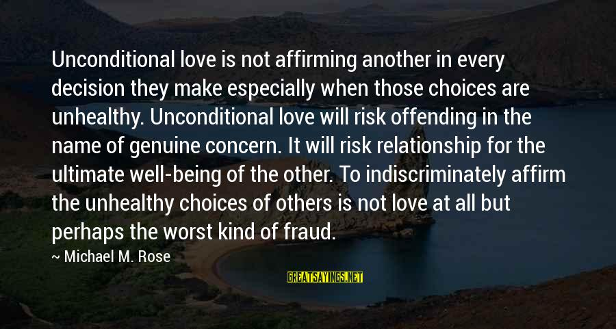 At Risk Sayings By Michael M. Rose: Unconditional love is not affirming another in every decision they make especially when those choices
