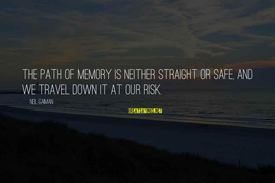 At Risk Sayings By Neil Gaiman: The path of memory is neither straight or safe, and we travel down it at