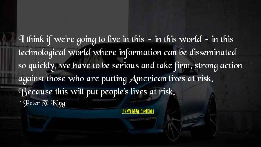At Risk Sayings By Peter T. King: I think if we're going to live in this - in this world - in