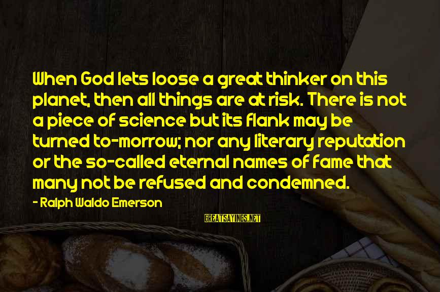 At Risk Sayings By Ralph Waldo Emerson: When God lets loose a great thinker on this planet, then all things are at