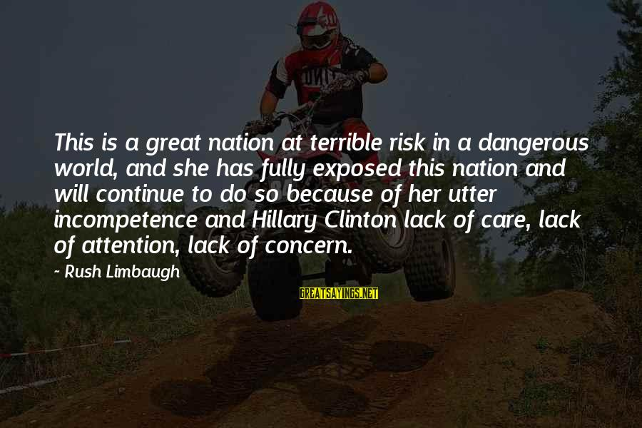 At Risk Sayings By Rush Limbaugh: This is a great nation at terrible risk in a dangerous world, and she has