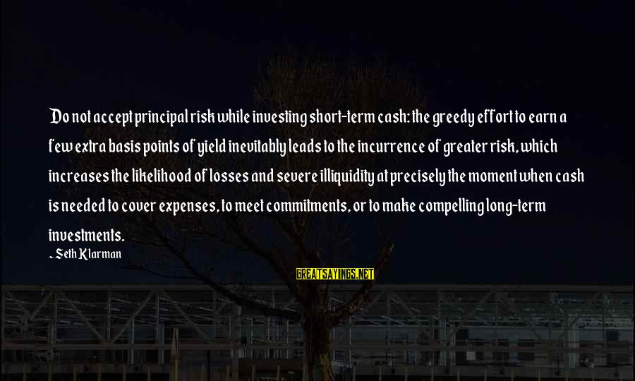 At Risk Sayings By Seth Klarman: Do not accept principal risk while investing short-term cash: the greedy effort to earn a