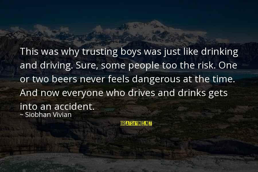 At Risk Sayings By Siobhan Vivian: This was why trusting boys was just like drinking and driving. Sure, some people too