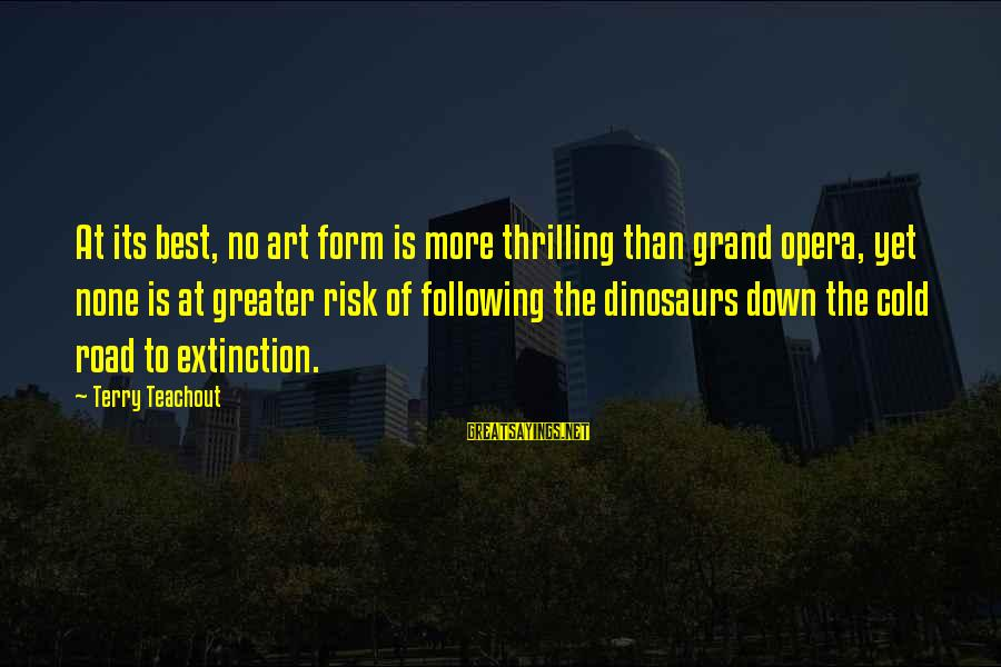 At Risk Sayings By Terry Teachout: At its best, no art form is more thrilling than grand opera, yet none is