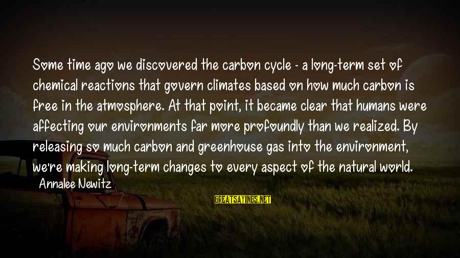 At Some Point In Time Sayings By Annalee Newitz: Some time ago we discovered the carbon cycle - a long-term set of chemical reactions