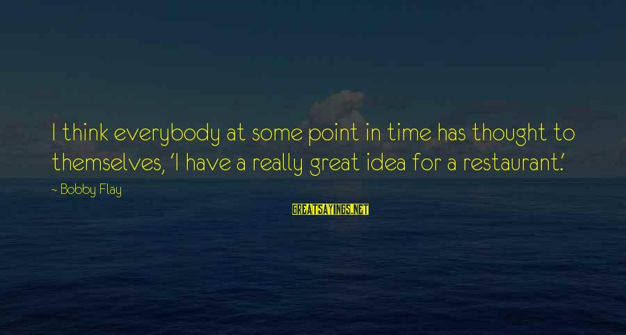 At Some Point In Time Sayings By Bobby Flay: I think everybody at some point in time has thought to themselves, 'I have a