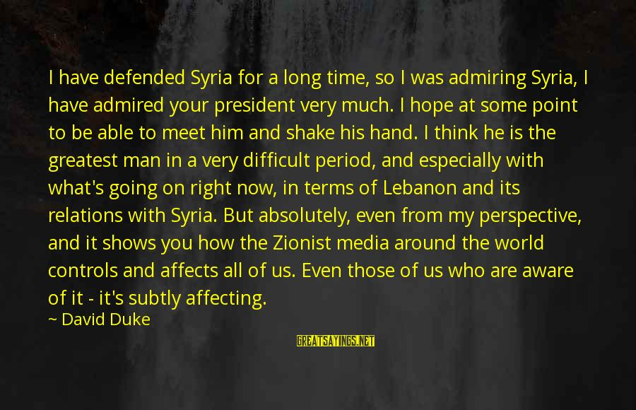At Some Point In Time Sayings By David Duke: I have defended Syria for a long time, so I was admiring Syria, I have