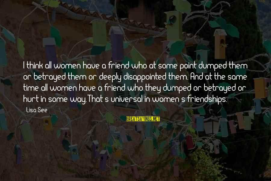 At Some Point In Time Sayings By Lisa See: I think all women have a friend who at some point dumped them or betrayed