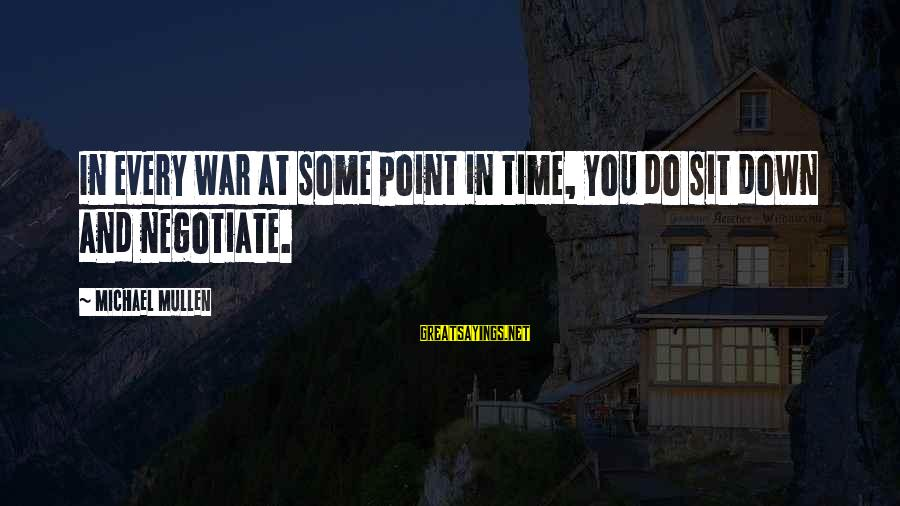 At Some Point In Time Sayings By Michael Mullen: In every war at some point in time, you do sit down and negotiate.