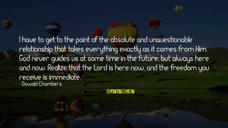 At Some Point In Time Sayings By Oswald Chambers: I have to get to the point of the absolute and unquestionable relationship that takes