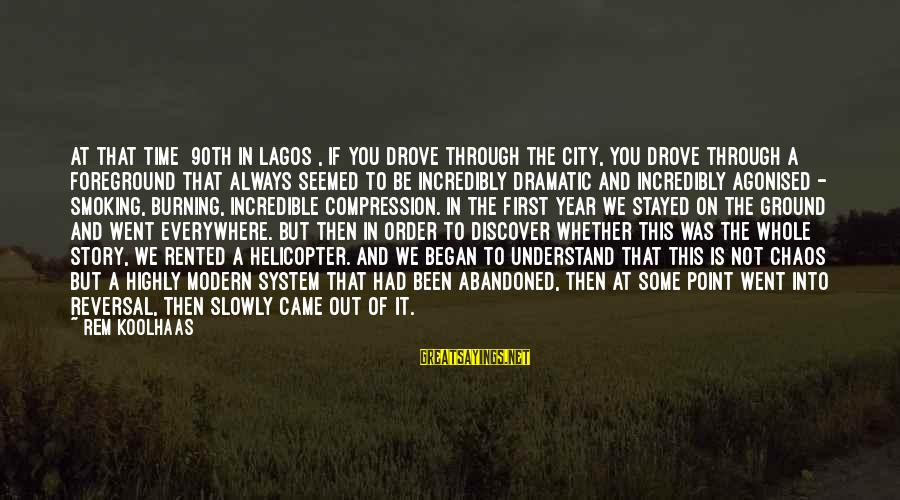 At Some Point In Time Sayings By Rem Koolhaas: At that time [90th in Lagos], if you drove through the city, you drove through
