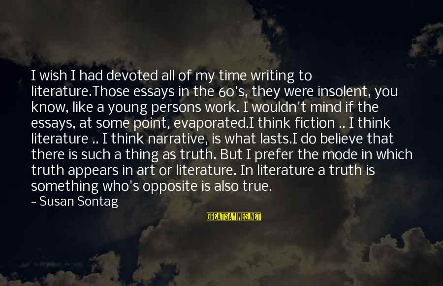 At Some Point In Time Sayings By Susan Sontag: I wish I had devoted all of my time writing to literature.Those essays in the