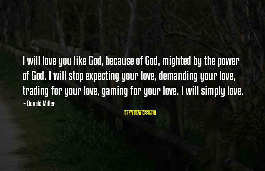 Atheist Monument Sayings By Donald Miller: I will love you like God, because of God, mighted by the power of God.