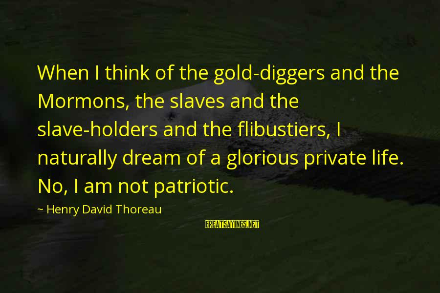 Atheist Scientists Sayings By Henry David Thoreau: When I think of the gold-diggers and the Mormons, the slaves and the slave-holders and