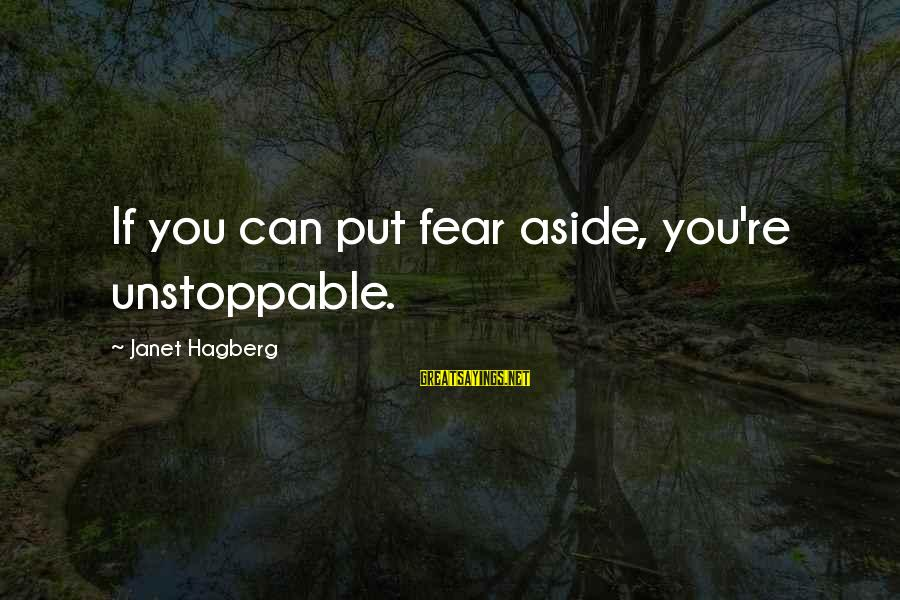 Atheist Scientists Sayings By Janet Hagberg: If you can put fear aside, you're unstoppable.