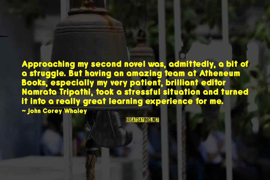 Atheneum Sayings By John Corey Whaley: Approaching my second novel was, admittedly, a bit of a struggle. But having an amazing