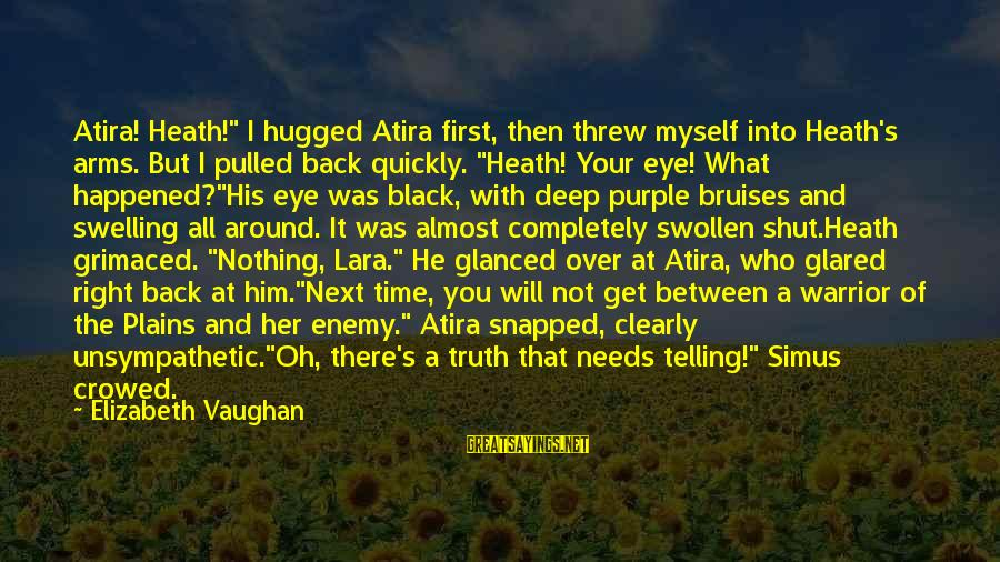 "Atira Sayings By Elizabeth Vaughan: Atira! Heath!"" I hugged Atira first, then threw myself into Heath's arms. But I pulled"