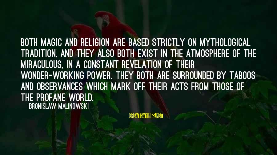 Atmosphere Sayings By Bronislaw Malinowski: Both magic and religion are based strictly on mythological tradition, and they also both exist