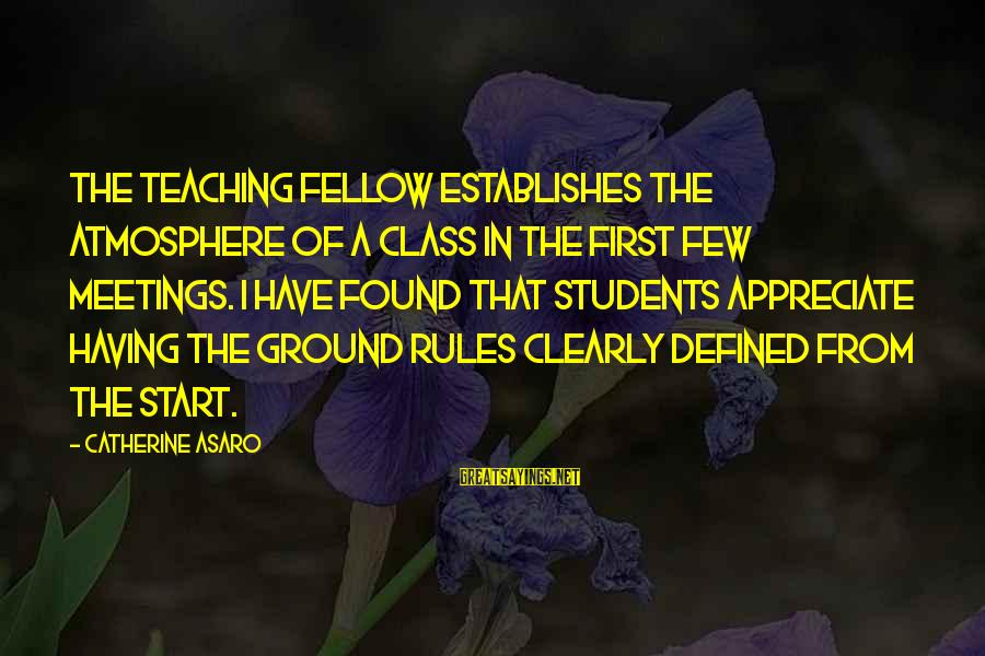 Atmosphere Sayings By Catherine Asaro: The teaching fellow establishes the atmosphere of a class in the first few meetings. I