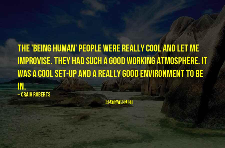 Atmosphere Sayings By Craig Roberts: The 'Being Human' people were really cool and let me improvise. They had such a