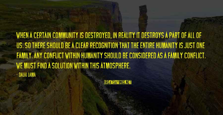 Atmosphere Sayings By Dalai Lama: When a certain community is destroyed, in reality it destroys a part of all of