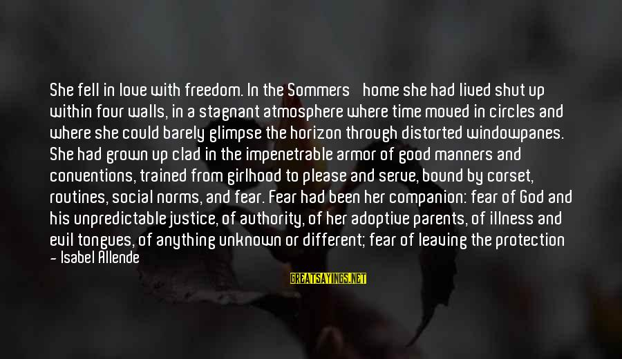Atmosphere Sayings By Isabel Allende: She fell in love with freedom. In the Sommers' home she had lived shut up