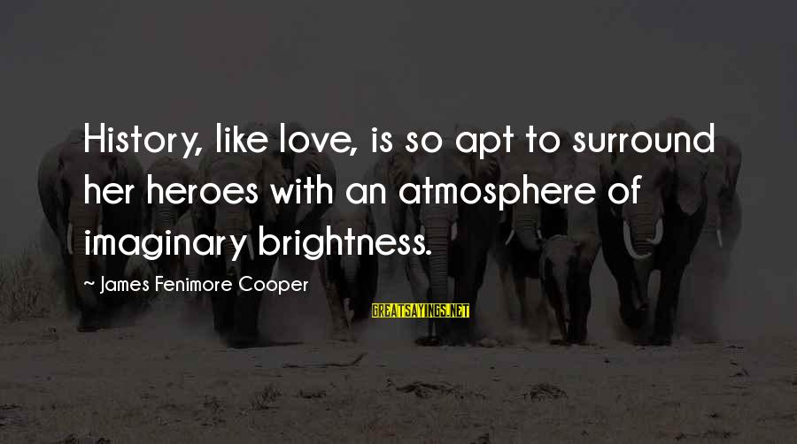 Atmosphere Sayings By James Fenimore Cooper: History, like love, is so apt to surround her heroes with an atmosphere of imaginary