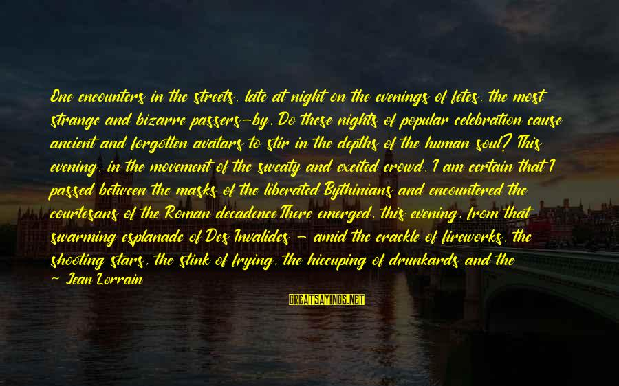 Atmosphere Sayings By Jean Lorrain: One encounters in the streets, late at night on the evenings of fetes, the most