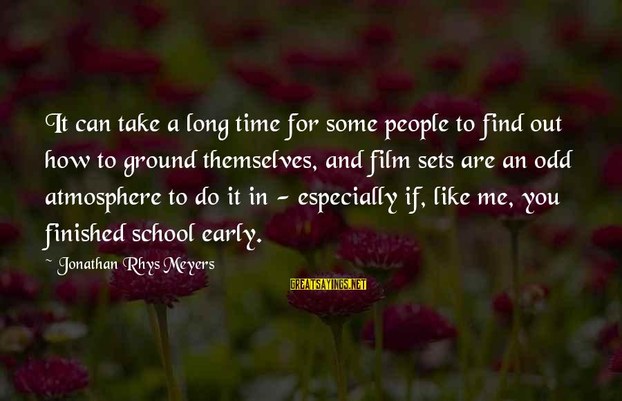 Atmosphere Sayings By Jonathan Rhys Meyers: It can take a long time for some people to find out how to ground