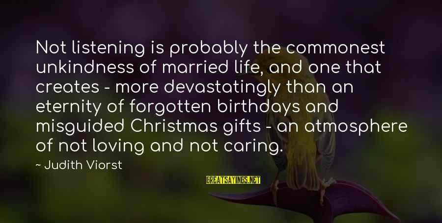 Atmosphere Sayings By Judith Viorst: Not listening is probably the commonest unkindness of married life, and one that creates -