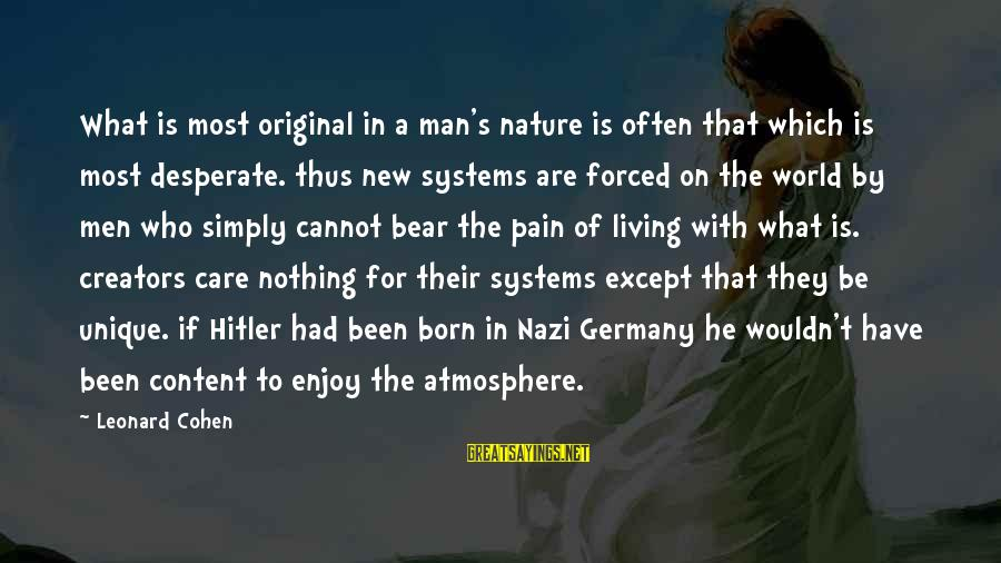 Atmosphere Sayings By Leonard Cohen: What is most original in a man's nature is often that which is most desperate.