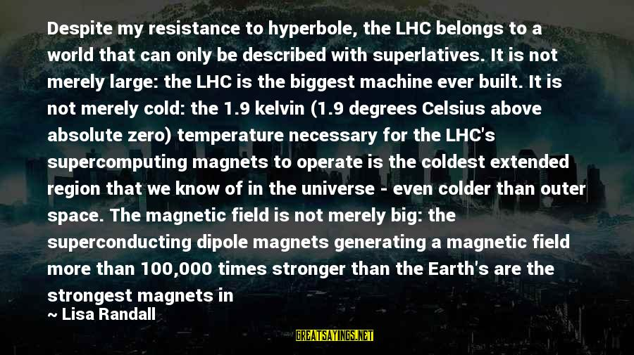 Atmosphere Sayings By Lisa Randall: Despite my resistance to hyperbole, the LHC belongs to a world that can only be